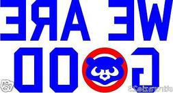 "7"" Chicago Cubs WE ARE GOOD MLB Vinyl Decal / Car Sticker"